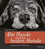 Alte Hunde sind die besten Hunde: Mit einem Anhang zur Pflege und Gesundheit alternder Hunde