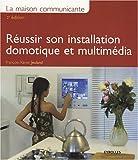 echange, troc François-Xavier Jeuland - La maison communicante : Réussir son installation domotique et multimédia