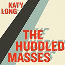 Huddled Masses: Immigration and Inequality (       UNABRIDGED) by Katy Long Narrated by Helen Stern