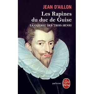 La Guerre des trois Henri tome 1 : Les Rapines du duc de Guise
