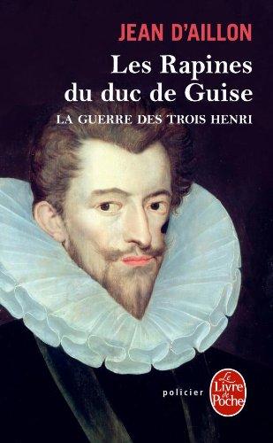 La guerre des trois Henri T.1 : les rapines du Duc de Guise  Aillon, Jean d', POCHE