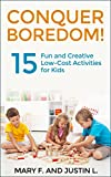 Conquer Boredom!: 15 Fun and Creative Low-Cost Activities for Kids