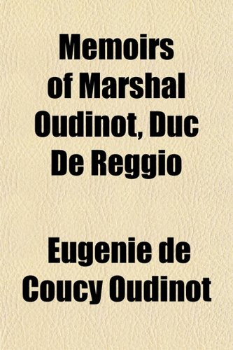 Memoirs of Marshal Oudinot, Duc De Reggio