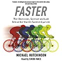Faster: The Obsession, Science and Luck Behind the World's Fastest Cyclists Audiobook by Michael Hutchinson Narrated by Simon Vance