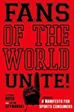 img - for Fans of the World, Unite!: A (Capitalist) Manifesto for Sports Consumers book / textbook / text book