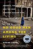 img - for No Good Men Among the Living: America, the Taliban, and the War through Afghan Eyes (American Empire Project) book / textbook / text book