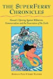 The Superferry Chronicles: Hawaii's Uprising Against Militarism, Commercialism, and the Desecration of the Earth (0977333884) by Paik, Koohan