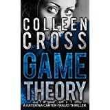 Game Theory: A Katerina Carter Fraud Thriller (Katerina Carter Fraud Thriller Series Book 2) ~ Colleen Cross