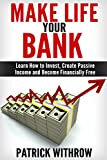 Make Life Your Bank: Beginner's Guide: How to Make Money, Be Successful and Master Life: Learn How to Invest, Create Passive Income and Become Financially ... Passive Income Ideas, Internet Business)