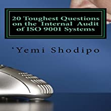 20 Toughest Questions on the Internal Audit of ISO 9001 Systems...and Their Very Practical Answers (       UNABRIDGED) by Yemi Shodipo Narrated by Saethon Williams