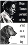 Dylan Thomas: Portrait Of The Artist As A Young Dog