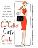The go-getter girl's guide : get what you want in work and life (and look great while you're at it)