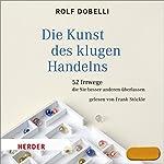 Die Kunst des klugen Handelns: 52 Irrwege, die Sie besser anderen überlassen   Rolf Dobelli
