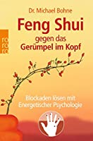 Feng Shui gegen das Gerümpel im Kopf: Blockaden lösen mit Energetischer Psychologie