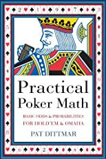Practical Poker Math: Basic Odds And Probabilities for Hold'Em and Omaha