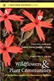 Wildflowers and Plant Communities of the Southern Appalachian Mountains and Piedmont: A Naturalists Guide to the Carolinas, Virginia, Tennessee, and Georgia (Southern Gateways Guides)