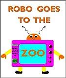 Robo Goes to the Zoo (Adventures with Robo Book 1)