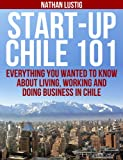img - for Start-Up Chile 101: Everything You Wanted to Know About Living, Working and Doing Business in Chile book / textbook / text book