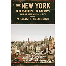 The New York Nobody Knows: Walking 6,000 Miles in the City (       UNABRIDGED) by William B. Helmreich Narrated by Mark Cabus