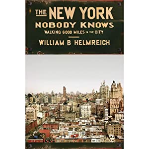 The New York Nobody Knows: Walking 6,000 Miles in the City | [William B. Helmreich]