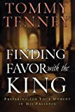 Finding Favor With the King: Preparing For Your Moment in His Presence (0764200178) by Tenney, Tommy