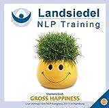 Gross Happiness -  Erfolgreich & Glücklich: Live-Vortrag vom NLP-Kongress 2013 in Hamburg