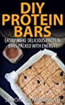 DIY PROTEIN BARS: Easily Make Delicio...