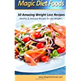 Magic Diet Foods 50 Amazing Weight Loss Recipes: Healthy & Delicious Recipes To Lose Weight: 1by Gifty Child