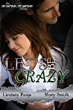 Lets Be Crazy (Oh Captain, My Captain Book 4)