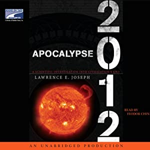 Apocalypse 2012: A Scientific Investigation into Civilization's End | [Lawrence E. Joseph]