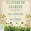 The Signature of All Things (       UNABRIDGED) by Elizabeth Gilbert Narrated by Juliet Stevenson