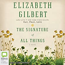 The Signature of All Things Audiobook by Elizabeth Gilbert Narrated by Juliet Stevenson