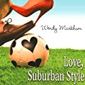 Love, Suburban Style (       UNABRIDGED) by Wendy Markham Narrated by Jorjeana Marie