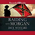 Raiding with Morgan Audiobook by Jim R. Woolard Narrated by James Jenner