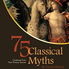 75 Classical Myths Condensed from Their Primary Sources (       UNABRIDGED) by David Mulroy Narrated by Mark Whitten