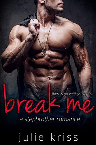Break Me: A Stepbrother Romance, by Julie Kriss