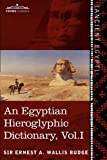 img - for An Egyptian Hieroglyphic Dictionary (in two volumes), Vol.I: With an Index of English Words, King List and Geographical List with Indexes, List of Hieroglyphic Characters, Coptic and Semitic Alphabets book / textbook / text book