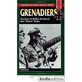 "Grenadiers: The Story Of Waffen SS General Kurt 'Panzer' Meyer (Stackpole Military History) (Stackpole Military History Series): The Story of Waffen SS General Kurt ""Panzer"" Meyer"