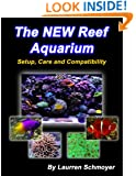 The New Reef Aquarium: Setup, Care and Compatibility