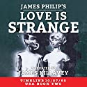 Love Is Strange: Timeline 10/27/62, Book 2 Audiobook by James Philip Narrated by James Killavey