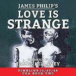 Love Is Strange: Timeline 10/27/62, Book 2 | James Philip