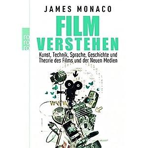 Film verstehen: Kunst, Technik, Sprache, Geschichte und Theorie des Films und der Neuen Me