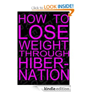 How to Lose Weight Through Hibernation: A Guide to Sleeping Off the Pounds Mr. Forthright