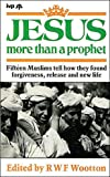 img - for Jesus: More Than a Prophet - Fifteen Muslims Find Forgiveness, Release and a New book / textbook / text book