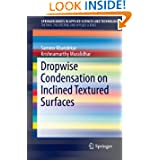 Dropwise Condensation on Inclined Textured Surfaces (SpringerBriefs in Applied Sciences and Technology / SpringerBriefs...