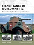 French Tanks of World War II (2): Armored Cavalry Vehicles and Specialized Types (New Vanguard)