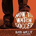 How to Watch Soccer Audiobook by Ruud Gullit, Sam Herman Narrated by Shaun Grindell