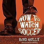 How to Watch Soccer | Ruud Gullit,Sam Herman