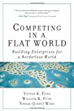 img - for Competing in a Flat World: Building Enterprises for a Borderless World (paperback) 1st (first) Edition by Fung, Victor K., Fung, William K., Wind, Yoram (Jerry) R. [2007] book / textbook / text book