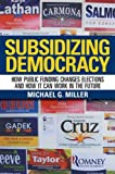 Subsidizing Democracy: How Public Funding Changes Elections and How It Can Work in the Future